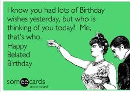 Belated Birthday Funny on Pinterest | Happy Belated Birthday ... via Relatably.com
