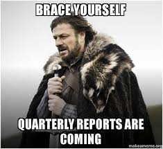 Brace yourself Quarterly Reports are Coming - Brace Yourself ... via Relatably.com