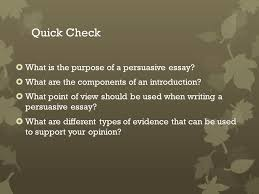 persuasive essay objective  we will define components of and write    quick check  what is the purpose of a persuasive essay   what are the