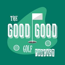 The Good-Good Golf Podcast