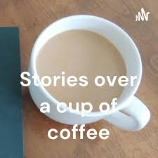 Stories over a cup of coffee