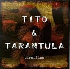 <b>Tito</b> & <b>Tarantula</b> - <b>Tarantism</b> 1997