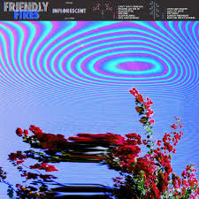 <b>Friendly Fires</b> – <b>Inflorescent</b> – Album review - Loud And Quiet