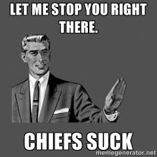 LET ME STOP YOU RIGHT THERE. CHIEFS SUCK - Grammar Guy | Meme ... via Relatably.com