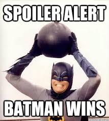 SPOILER ALERT BATMAN WINS - Bombin Batman - quickmeme via Relatably.com