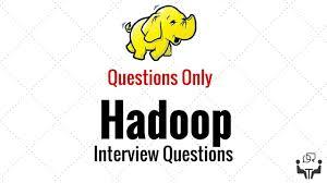 hadoop interview questions should watch before going to face big hadoop interview questions should watch before going to face big data interview