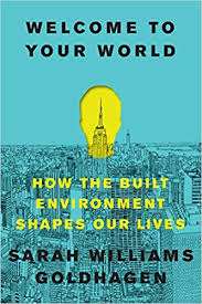 <b>Welcome to Your</b> World: How the Built Environment Shapes Our ...