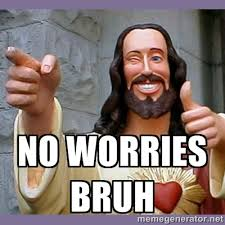 no worries bruh - buddy jesus | Meme Generator via Relatably.com