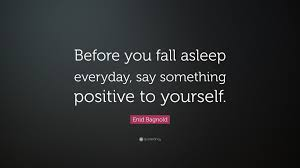 enid bagnold quotes quotefancy enid bagnold quote before you fall asleep everyday say something positive to yourself