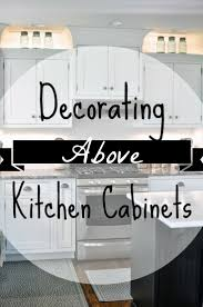 1000 ideas about decorating above kitchen cabinets on pinterest above kitchen cabinets kitchen cabinets decor and above cabinets above kitchen cabinet lighting