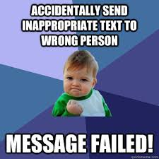 Accidentally send inappropriate text to wrong person Message ... via Relatably.com