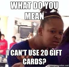 What do you mean I can't use 20 gift cards? - Confused Black Girl ... via Relatably.com