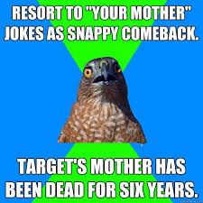 "Resort to ""your mother"" jokes as snappy comeback. Target's mother ... via Relatably.com"