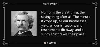 Mark Twain quote: Humor is the great thing, the saving thing after ... via Relatably.com