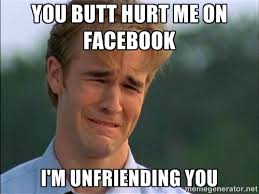You butt hurt me on Facebook I'm unfriending you - Dawson Crying ... via Relatably.com