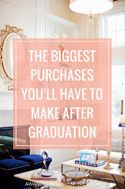 the biggest purchases you ll have to make after graduation a graduation comes living on your own people don t tell you this very often but it takes a lot of things to furnish your first apartment