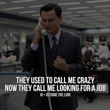 they used to call me crazy now they call me looking for a job they used to call me crazy now they call me looking for a job avid quotes
