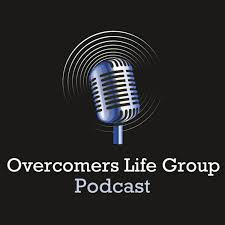 Overcomers Life Group Podcast