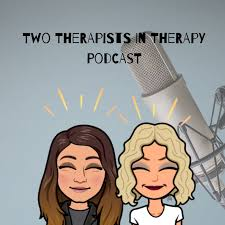 Two Therapists in Therapy Podcast