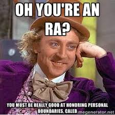 Oh You're an RA? You must be really good at honoring personal ... via Relatably.com