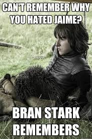 Can't Remember why you hated Jaime? Bran Stark Remembers - Sullen ... via Relatably.com