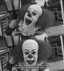 Pennywise. Basically created your fear of clowns. | Tim Curry ... via Relatably.com