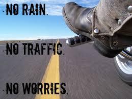 No rain, no traffic, no worries! | Biker Quotes | Pinterest