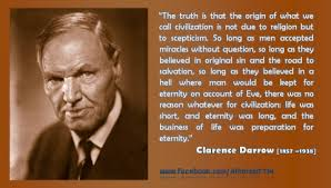 Clarence Darrow - Why I Am An Agnostic - Daily Atheist Quote