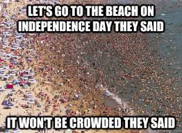 Let's go to the beach on Independence Day they said It won't be ... via Relatably.com