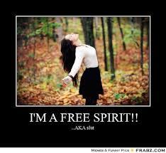 I'm a free spirit!!... - Nature Girl Meme Generator Posterizer via Relatably.com