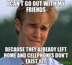 I CAN'T GO OUT WITH MY FRIENDS BECAUSE THEY ALREADY LEFT HOME AND ... via Relatably.com