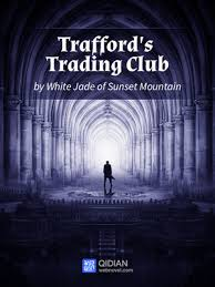 Read Trafford's Trading Club - Chapter 1 online - Webnovel