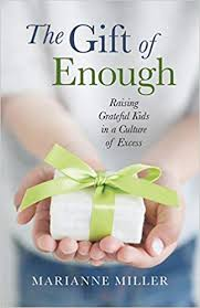 The <b>Gift</b> of <b>Enough</b>: Raising Grateful Kids in a Culture of Excess ...