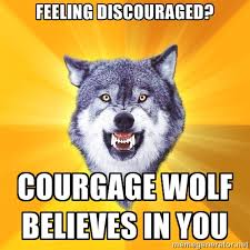 Feeling Discouraged? Courgage wolf believes in you - Courage Wolf ... via Relatably.com