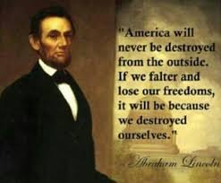 Abe Lincoln ~ America will never be destroyed from the outside. If ... via Relatably.com