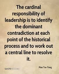 mao tse tung quotes quotehd the cardinal responsibility of leadership is to identify the dominant contradiction at each point of the