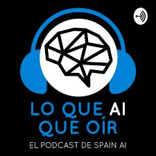 Lo que AI que oír (El Podcast de Spain AI)