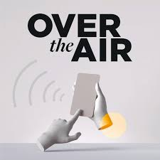 Over the Air — IoT, Connected Devices, & the Journey
