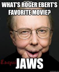 horrible ebert joke memes | quickmeme via Relatably.com
