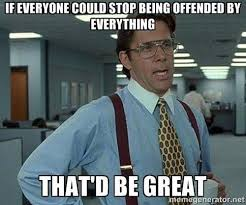 stop being offended meme | Memes | Pinterest | Meme, Lol and Thoughts via Relatably.com
