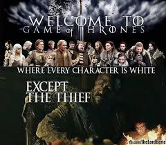 GameOfThrones Is Racist Meme | Game Of Thrones Memes and Quotes ... via Relatably.com