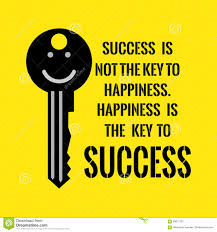 motivational quote success is not the key to happiness happine motivational quote success is not the key to happiness happine