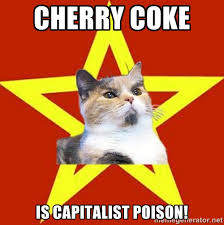 Cherry coke is capitalist poison! - Lenin Cat Red | Meme Generator via Relatably.com