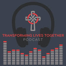 Transforming Lives Together Podcast