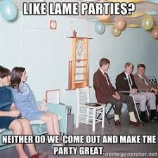 Lame Party   Meme Generator via Relatably.com