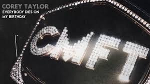 Corey Taylor - <b>Everybody Dies</b> On My Birthday [OFFICIAL AUDIO ...