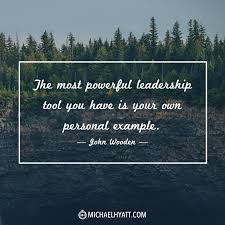 the most powerful leadership tool you have is your own personal the most powerful leadership tool you have is your own personal example