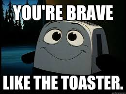 Brave Little Toaster memes | quickmeme via Relatably.com