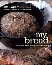 My <b>Bread: The</b> Revolutionary No-Work, No-Knead Method: Lahey ...