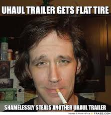 Uhaul trailer gets flat tire... - Meme Generator Captionator via Relatably.com